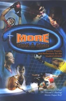 More Than a Game: Stories, Prayers, and Reflections for the Student Athlete  -     By: Dr. Leonard DiPaul, Dr. Edward Hastings, Sharon Fuqua Retif