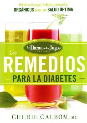 Los Remedios para la Diabetes de la Dama de los Jugos  (The Juice Lady's Remedies for Diabetes)  -     By: Cherie Calbom