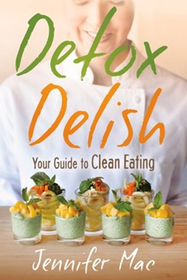 Detox Delish: Your Guide to Clean Eating  -     By: Jennifer McClelland