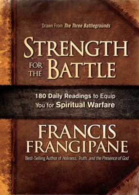 Strength for the Battle: Wisdom and Insight to Equip You for Spiritual Warfare  -     By: Francis Frangipane