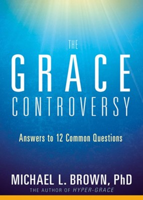 The Grace Controversy: Answers to 21 Common Questions   -     By: Michael L. Brown Ph.D.