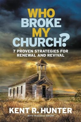 Who Broke My Church? 7 Proven Strategies for Renewal and Revival  -     By: Kent Hunter