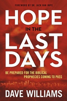 Hope in the Last Days: Be Prepared for the Biblical Prophecies Coming to Pass   -     By: Dave Williams