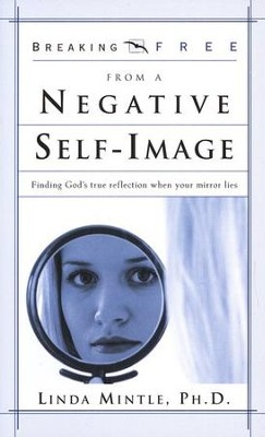Breaking Free from a Negative Self Image: Finding God's True Reflection When Your Mirror Lies  -     By: Dr. Linda Mintle
