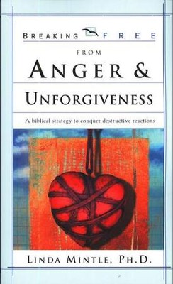 Breaking Free From Anger & Unforgiveness   -     By: Dr. Linda Mintle