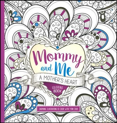Your Child Mommy And Me A Mothers Heart Vol 1 Coloring Book Inspiring Illustrations To