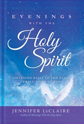 Evenings With the Holy Spirit: Listening Daily to the Still, Small Voice of God  -     By: Jennifer LeClaire