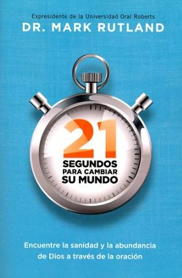 21 Segundos Para Cambiar Su Mundo  (21 Seconds to Change Your World)  -     By: Mark Rutland