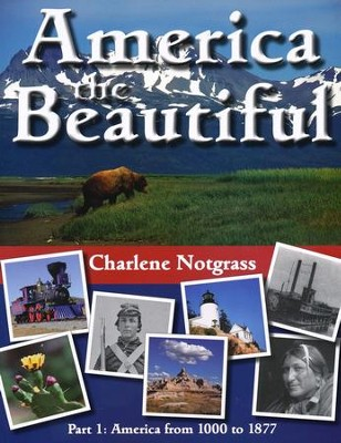America the Beautiful Part 1: America from 1000 to 1877   -     By: Charlene Notgrass
