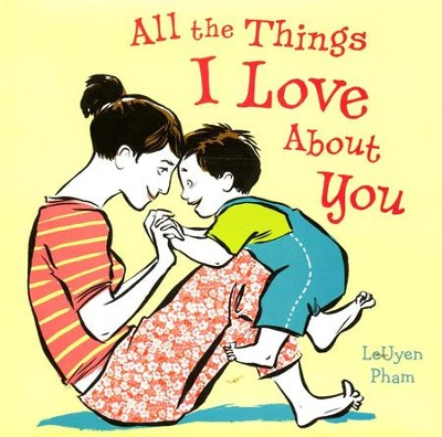 All the Things I Love About You  -     By: LeUyen Pham