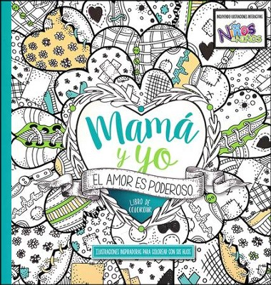 Mamá y Yo: El Amor Es Poderoso, Libro de Colorear  (Mommy and Me: Love Is Powerful Coloring Book)  -