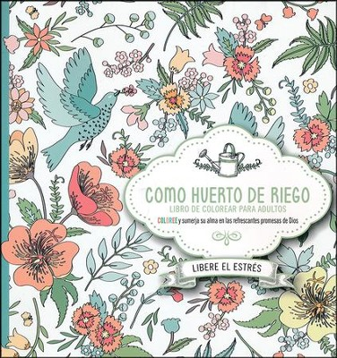 Como Huerto de Riego: Libro de Colorear para Adultos  (Like a Watered Garden Adult Coloring Book)  -