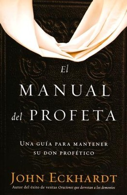 El Manual del Profeta  (The Prophet's Manual)  -     By: John Eckhardt