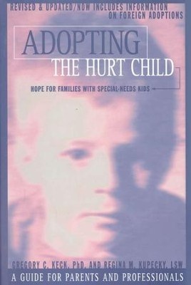 Adopting the Hurt Child   -     By: Gregory C. Keck Ph.D., Regina Kupecky