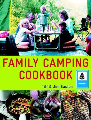 Family Camping Cookbook  -     By: Tiff Easton, Jim Easton