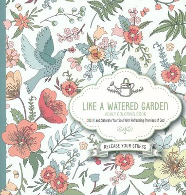 Like a Watered Garden Adult Coloring Book: Color and Saturate Your Soul With Refreshing Promises of God  -