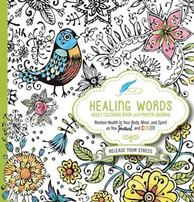 Healing Words Adult Coloring Book and Prayer Journal: Restore Health to Your Body, Mind and Spirit  -