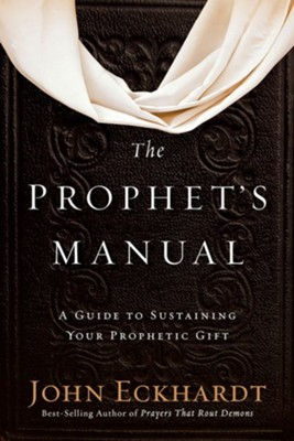 The Prophet's Manual: A Guide to Sustaining Your Prophetic Gift  -     By: John Eckhardt