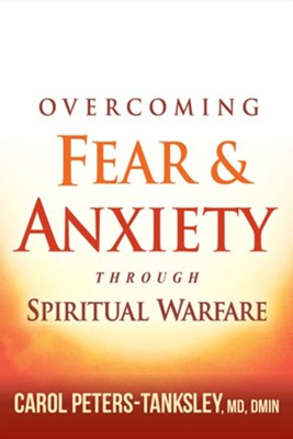 Overcoming Fear and Anxiety Through Spiritual Warfare  -     By: Carol Peters-Tanksley MD,DMIN