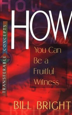How You Can Be a Fruitful Witness   -     By: Bill Bright