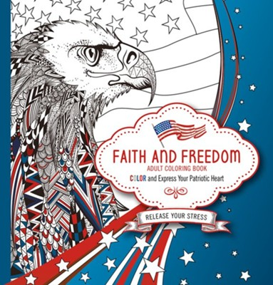 Faith and Freedom Adult Coloring Book: Color and Express Your Patriotic Heart  -