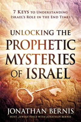 Unlocking the Prophetic Mysteries of Israel: 7 Keys to Understanding Israel's Role in the End Times  -     By: Jonathan Bernis