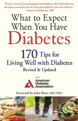 What to Expect When You Have Diabetes: 170 Tips for Living Well with Diabetes (Revised & Updated)  -     By: American Diabetes Assoc.