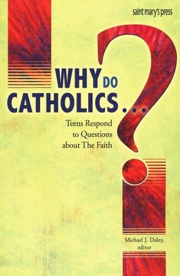 Why Do Catholics...?: Teens Respond to Questions About the Faith  -