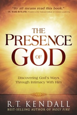 The Presence of God: Discovering God's Ways Through Intimacy With Him  -     By: R.T. Kendall