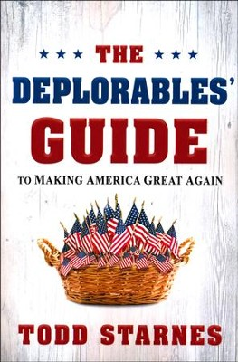 The Deplorables' Guide to Making America Great Again   -     By: Todd Starnes