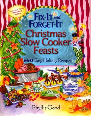 Fix-It and Forget-It Christmas Slow Cooker Feasts: 650 Easy Holiday Recipes  -     By: Phyllis Good