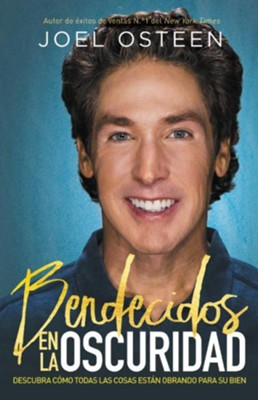Bendecidos En La Oscuridad, Blessed in the Darkness (Spanish Edition)  -     By: Joel Osteen
