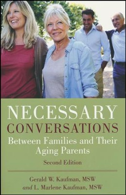 Necessary Conversations: Between Families and Their Aging Parents  -     By: Gerald W. Kaufman, L. Marlene Kaufman