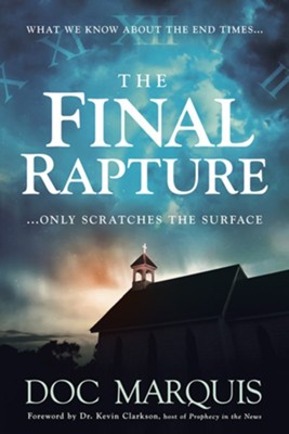 The Final Rapture: What We Know About the End Times Only Scratches the Surface  -     By: Doc Marquis