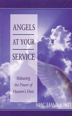 Angels at Your Service: Releasing the Power of Heaven's Host  -     By: Mac Hammond