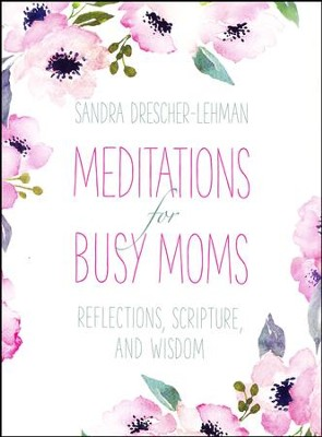Meditations for Busy Moms  -     By: Sandra Drescher-Lehman