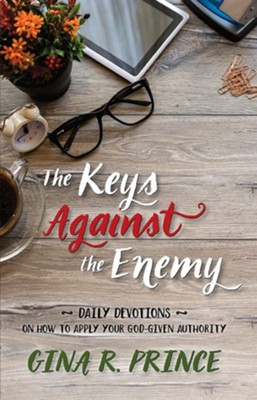 The Keys Against the Enemy: Daily Devotions on How to Apply Your God-given Authority  -     By: Gina R. Prince