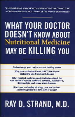 What Your Doctor Doesn't Know About Nutritional Medicine May Be Killing You  -     By: Ray D. Strand M.D.