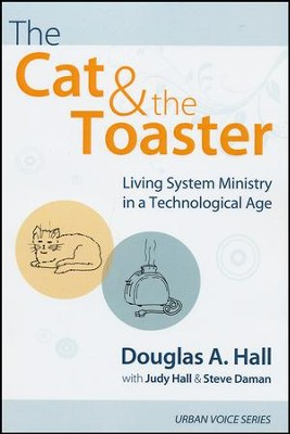 The Cat and the Toaster: Living System Ministry in a Technological Age  -     By: Douglas A. Hall, Judy Hall, Steve Daman