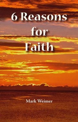 6 Reasons for Faith   -     By: Mark Weimer