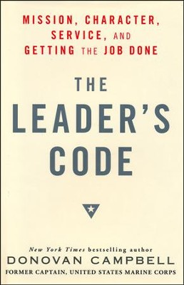 The Leader's Code: Mission, Character, Service, and Getting the Job Done  -     By: Donovan Campbell