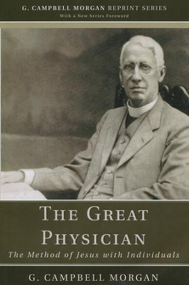 The Great Physician: The Method of Jesus with Individuals  -     By: G. Campbell Morgan