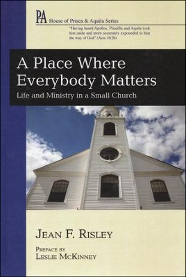 A Place Where Everybody Matters: Life and Ministry in a Small Church  -     By: Jean Risley, Leslie McKinney