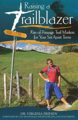 Raising a Trailblazer: Rite-of-Passage Trail Markers for Your Set-Apart Teens  -     By: Dr. Virginia Friesen