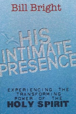 His Intimate Presence: Experiencing the Transforming Powers of the Holy Spirit  -     By: Bill Bright