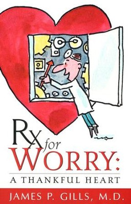 RX for Worry: A Thankful Heart  -     By: James P. Gills
