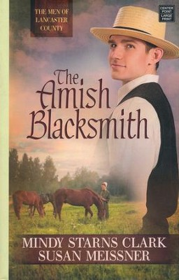 The Amish Blacksmith: The Men of Lancaster County Large Print Edition  -     By: Mindy Starns Clark, Susan Meissner
