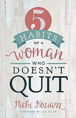 5 h&#225bitos de las mujeres que no se rinden, 5 Habits of Women Who Don't Quit  -     By: Nicki Koriarz