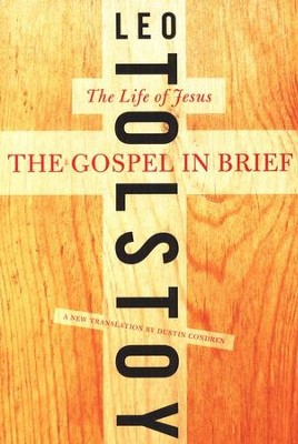 The Gospel in Brief  -     By: Leo Tolstoy, Dustin Condren