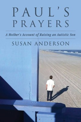 Paul's Prayers: A Mother's Account of Raising an Autistic Son  -     By: Susan Anderson